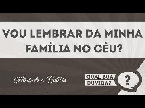 Vou Lembrar da minha Família no céu? | QUAL SUA DÚVIDA? | Abrindo a Bíblia