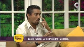 Diálogos en confianza (Pareja) - La discusión, ¿es sana para la pareja?