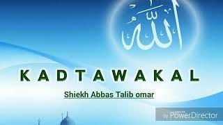 So Kadtawakal Kano Allahu Taala 》 Shiekh Abbas Talib Omar