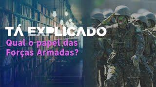 Qual o papel das Forças Armadas na democracia brasileira | Tá Explicado