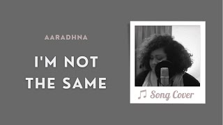 "Cover of Aaradhna's ""I'm Not the Same"""