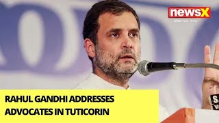 'Never Imagined No Institutional Support' | Rahul Gandhi Addresses Advocates In Tuticorin | NewsX