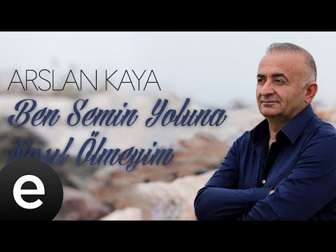 Arslan Kaya - Ben Senin Yoluna Nasıl Ölmeyim - (Official Audio) Sözleri