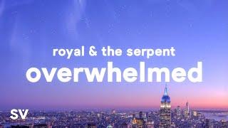 """Royal & the Serpent - Overwhelmed (Lyrics) """"i get overwhelmed so easily"""""""