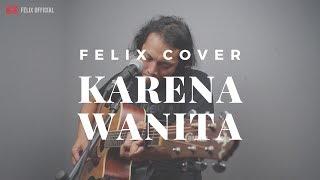 Download lagu Karena Wanita Ada Band Felix Irwan Mp3