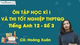 Ôn tập thi tốt nghiệp THPT QG Tiếng Anh - Cô Hoàng Xuân