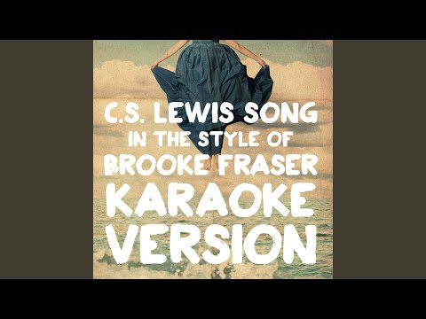 C.S. Lewis Song (In the Style of Brooke Fraser) (Karaoke Version)