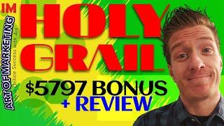 IM Holy Grail Review, Demo, $5797 Bonus, IM HolyGrail Review