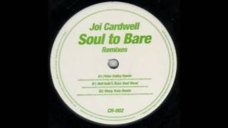 Joi Cardwell - Soul To Bare (Peter Bailey Remix)