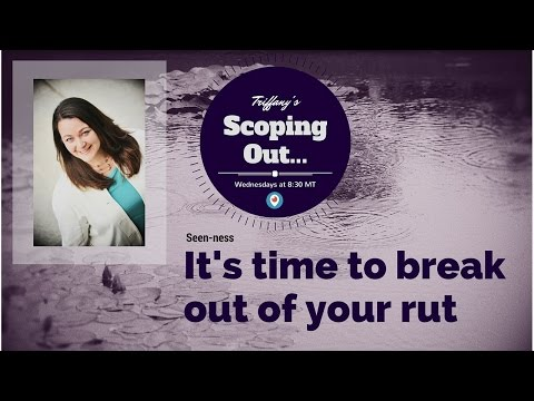 "Scoping Out…Seen-ness: Break out of a Rut Simply by Being ""Seen"" Authentically"