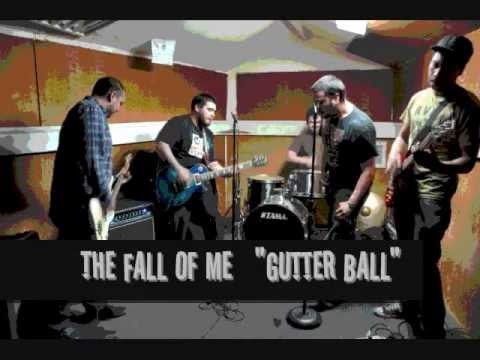 The Fall Of Me - Gutter Ball