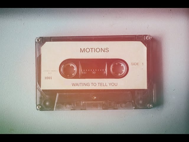 Waiting to Tell You - Motions
