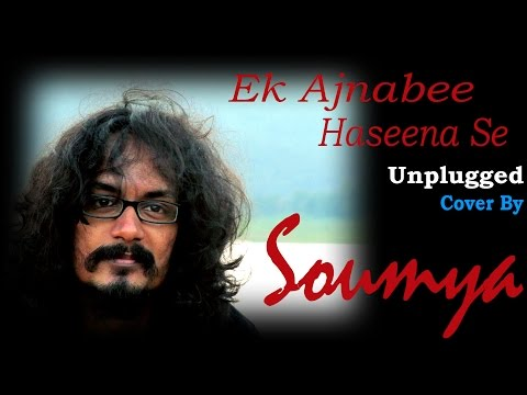 Ek Ajnabee Haseena Se - Unplugged Version | Ajnabee | Soumya (Cover)