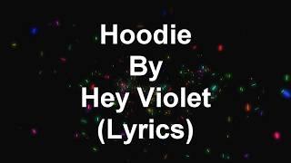 Hoodie By Hey Violet (Lyrics)