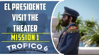Have El Presidente Visit the theater | Mission 1 Penultimo of the Caribbean | Tropico 6