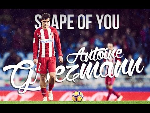 Antoine Griezmann – Shape of You – Future MUFC?