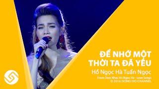Hồ Ngọc Hà Tuấn Ngọc - Để Nhớ Một Thời Ta Đã Yêu - Đêm Nhạc Love Songs   Đông Đô Channel
