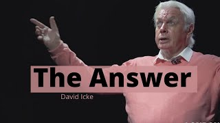 David Icke - The Answer (It's Not What You Think!!)