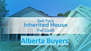 What Do I Do with This Inherited House? We Buy Inherited Houses Calgary.