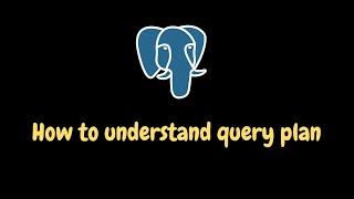 Understand PostgreSQL query plan in 10 minutes