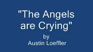 The Angels are Crying~Austin Loeffler