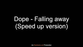Dope - Falling away (Speed up version)