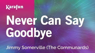 Karaoke Never Can Say Goodbye - Jimmy Somerville *