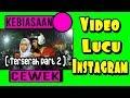 VIDEO LUCU INSTAGRAM : KEBIASAAN CEWEK PART 2 || aa.iyo vidgram