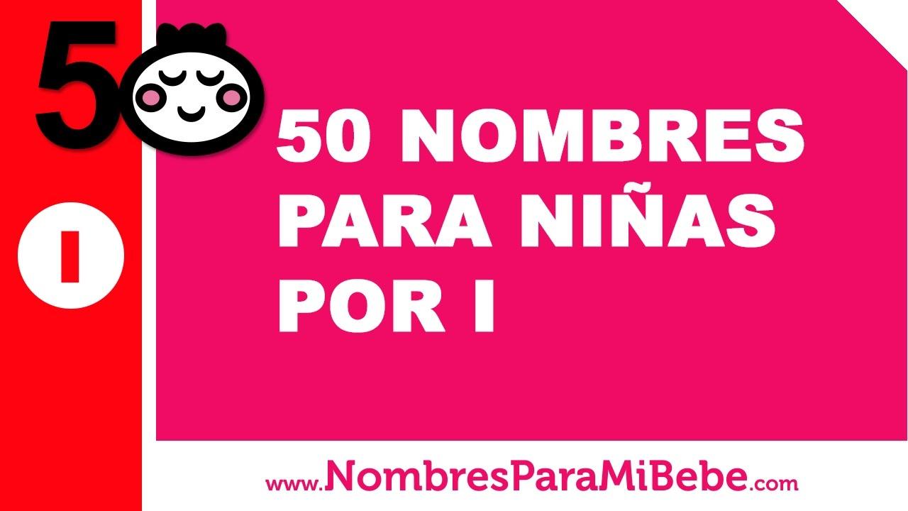 50 nombres para niñas por I - los mejores nombres de bebé - www.nombresparamibebe.com