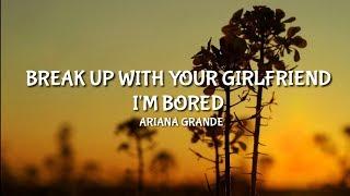 Ariana Grande - Break Up With Your Girlfriend I'm Bored (Lyrics)