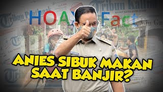 Hoaks Kabar Anies Baswedan Sibuk Makan saat Banjir Melanda Jakarta? Ini Fakta Sebenarnya