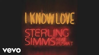Sterling Simms - I Know Love (Audio) ft. Pusha T