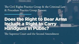 Click to play: Panel 1: Does the Right to Bear Arms Include a Right to Carry Handguns in Public?