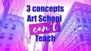 3 Concepts Art School Can't Teach