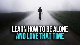 When You Learn To Be Alone: These 4 Things Will Happen