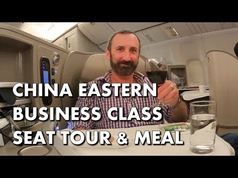 CHINA EASTERN BUSINESS CLASS – Seat tour and dinner service