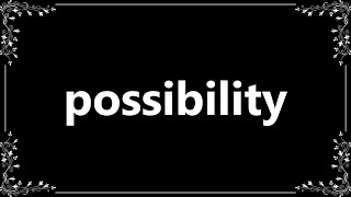 Possibility - Definition and How To Pronounce