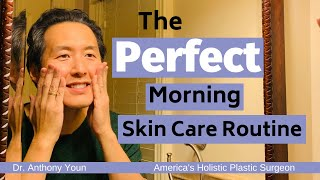 What is the Perfect Morning Skin Care Routine? - Dr. Anthony Youn