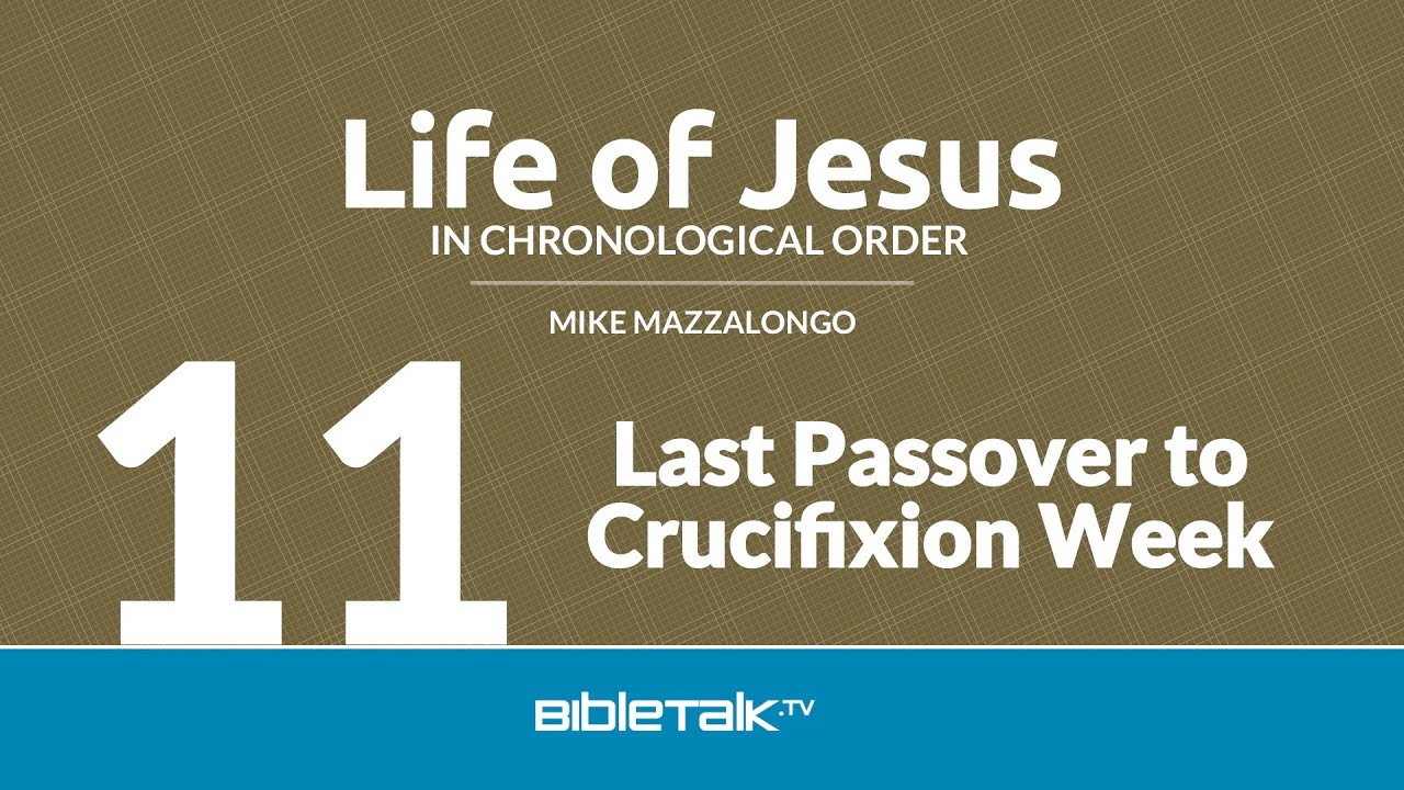 11. Last Passover to Crucifixion Week