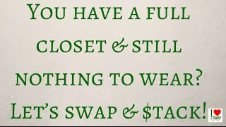 You have a full closet & still nothing to wear? Let's swap & $tack!