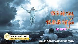 Suy Niệm Lời Chúa, Thứ Tư 15052019