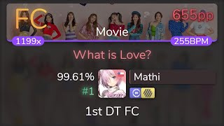 [Live] Mathi | TWICE - What is Love? [Movie] 1st +HDDT FC 99.61% {#1 655pp FC} - osu!