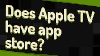 Does Apple TV have app store?