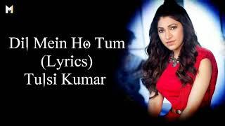 Dil Mein Ho Tum (Lyrics) Tulsi Kumar | Female Version