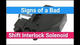 3 Signs of a Bad Shift Interlock Solenoid Failure Symptoms Can't shift out of park bypass issue