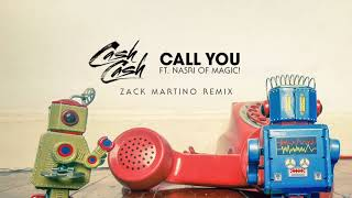 Cash Cash - Call You (feat. Nasri of MAGIC!) [Zack Martino Remix]