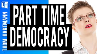 Does Our Part-Time Economy, Create Part Time Democracy?