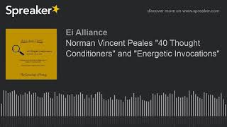 "Norman Vincent Peales ""40 Thought Conditioners"" and ""Energetic Invocations"""