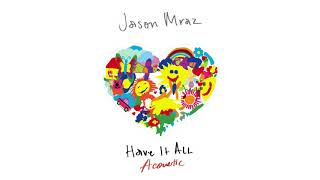 Jason Mraz   Have It All (Acoustic) [Official Audio]