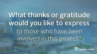 Watch the video - What thanks or gratitude would you like to express to those who have been involved in this project?